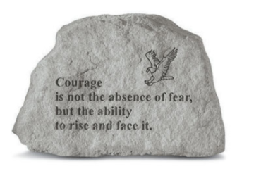 Courage is Not The Absence of Fear...