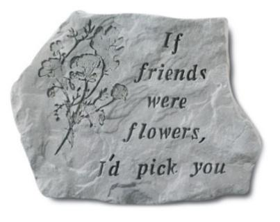 If friends were flowers...